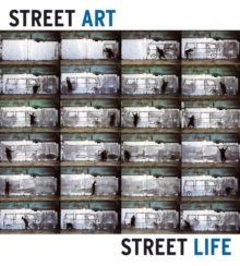 Street Art Street Life : From the 1950s to Now, Hardback Book