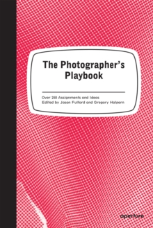 The Photographer's Playbook : 307 Assignments and Ideas, Paperback / softback Book