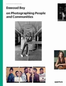 Dawoud Bey on Photographing People and Communities : The Photography Workshop Series, Paperback / softback Book