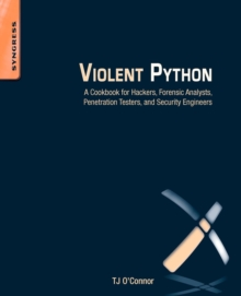 Violent Python : A Cookbook for Hackers, Forensic Analysts, Penetration Testers and Security Engineers, Paperback / softback Book