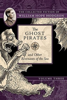The Ghost Pirates and Other Revenants of the Sea : The Collected Fiction of William Hope Hodgson, Volume 3, Paperback / softback Book
