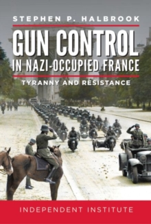 Gun Control in Nazi Occupied-France : Tyranny and Resistance, Hardback Book