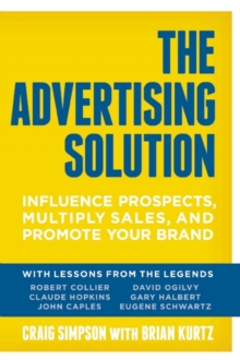 The Advertising Solution : Influence Prospects, Multiply Sales, and Promote Your Brand, Paperback / softback Book