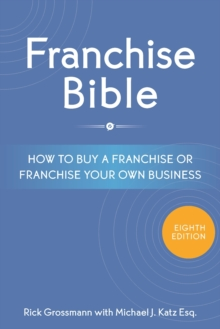 Franchise Bible : How to Buy a Franchise or Franchise Your Own Business, Paperback / softback Book