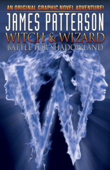 James Patterson's Witch & Wizard : Battle for Shadowland Volume 1, Hardback Book