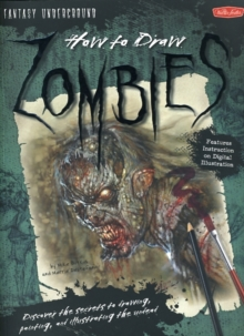 How to Draw Zombies : Discover the Secrets to Drawing, Painting, and Illustrating the Undead, Paperback Book