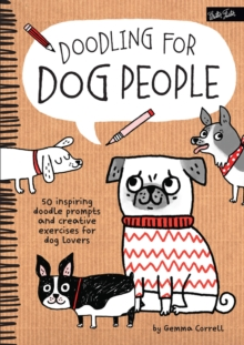 Doodling for Dog People : 50 Inspiring Doodle Prompts and Creative Exercises for Dog Lovers, Paperback Book