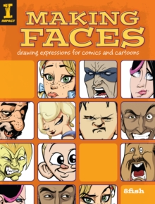 Making Faces : Drawing Expressions for Comics and Cartoons, Paperback Book