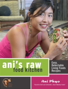 Ani's Raw Food Kitchen : Easy, Delectable Living Foods Recipes, Paperback Book