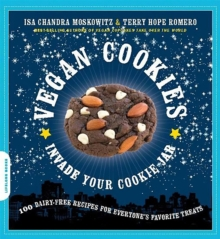 Vegan Cookies Invade Your Cookie Jar : 100 Dairy-Free Recipes for Everyone's Favorite Treats, Paperback Book