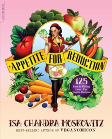 Appetite for Reduction : 125 Fast and Filling Low-Fat Vegan Recipes, Paperback Book