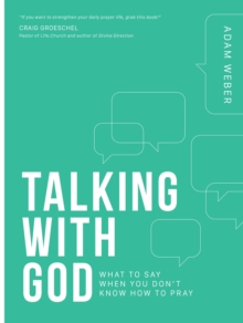 Talking with God : What to Say When you Don't Know How to Pray, Paperback / softback Book