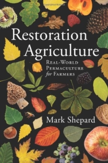 Restoration Agriculture : Real World Permaculture for Farmers, Paperback Book