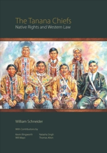 The Tanana Chiefs : Native Rights and Western Law, Paperback / softback Book