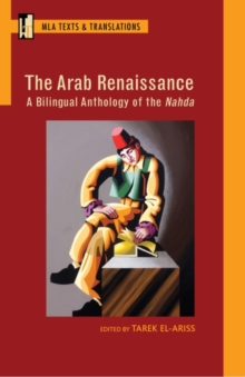 The Arab Renaissance : A Bilingual Anthology of the Nahda, Paperback / softback Book