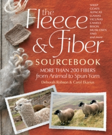 The Fleece & Fiber Sourcebook : More Than 200 Fibers from Animal to Spun Yarn, Hardback Book