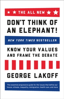 The All New Don't Think of an Elephant : Know Your Values and Frame the Debate, Paperback Book