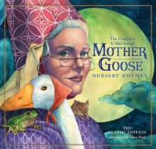 The Classic Mother Goose Nursery Rhymes Classic Edition : Over 101 Cherished Poems