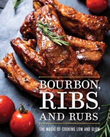 Bourbon, Ribs, and Rubs : The Magic of Cooking Low and Slow, Hardback Book