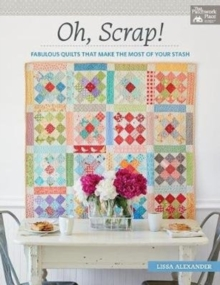 Oh, Scrap! : Fabulous Quilts That Make the Most of Your Stash, Paperback / softback Book