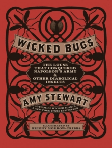 Wicked Bugs : The Louse That Conquered Napoleon's Army and Other Diabolical Insects, Hardback Book