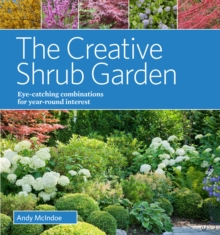 The Creative Shrub Garden : Eye-Catching Combinations That Make Shrubs the Stars of Your Garden, Hardback Book