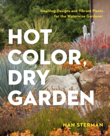 Hot Color, Dry Garden : Inspiring Designs and Vibrant Plants for Year-Round Beauty, Paperback Book