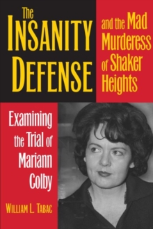 The Insanity Defense and the Mad Murderess of Shaker Heights : Examining the Trial of Mariann Colby, Paperback / softback Book