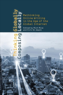 Thinking Globally, Composing Locally : Rethinking Online Writing in the Age of the Global Internet, Paperback / softback Book