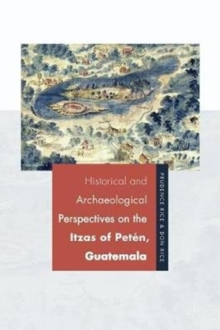 Historical and Archaeological Perspectives on the Itzas of Pet n, Guatemala, Hardback Book