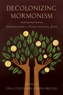 Decolonizing Mormonism : Approaching a Postcolonial Zion, Paperback / softback Book