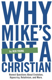 Why Mike's Not A Christian : Honest Questions About Evolution, Relativism, Hypocrisy, and More.