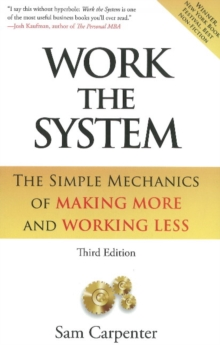 Work the System : The Simple Mechanics of Making More & Working Less, Hardback Book