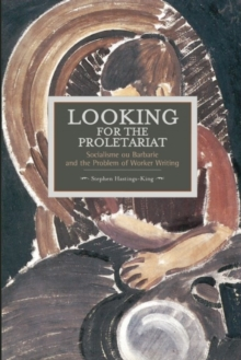 Looking For The Proletariat: Socialisme Ou Barbarie And The Problem Of Worker Writing : Historical Materialism, Volume 71, Paperback / softback Book