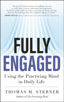 Fully Engaged : Using the Practicing Mind in Daily Life, Paperback / softback Book