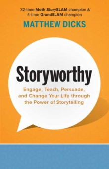 Storyworthy : Engage, Teach, Persuade, and Change Your Life through the Power of Storytelling, Paperback / softback Book
