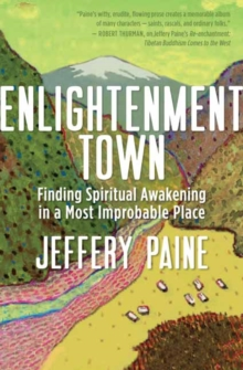 Enlightenment Town : Finding Spiritual Awakening in a Most Improbable Place, Paperback / softback Book