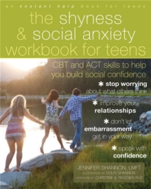 The Shyness and Social Anxiety Workbook for Teens : CBT and ACT Skills to Help You Build Social Confidence, Paperback Book