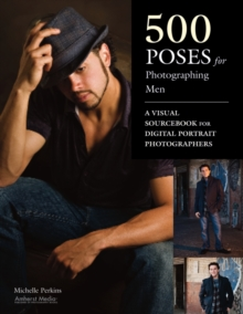 500 Poses For Photographing Men : A Visual Sourcebook for Digital Portrait Photographers, Paperback / softback Book
