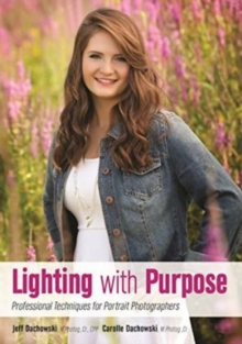 Lighting With Purpose : Professional Techniques for Portrait Photographers, Paperback / softback Book