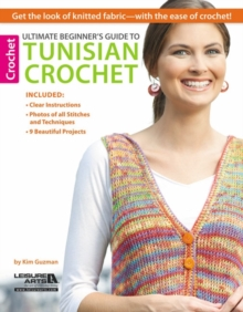 Ultimate Beginner's Guide to Tunisian Crochet : Get the Look of Knitted Fabric - with the Ease of Crochet!, Paperback Book