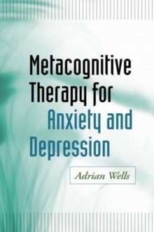 Metacognitive Therapy for Anxiety and Depression, Paperback Book