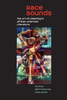 Race Sounds : The Art of  Listening in African American Literature, Paperback / softback Book