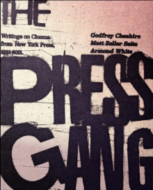 The Press Gang : Writings on Cinema from New York Press 1991 - 2011, Paperback / softback Book