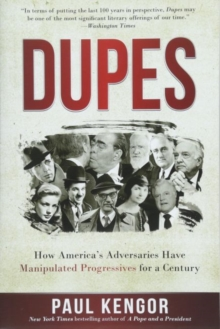 Dupes : How America's Adversaries Have Manipulated Progressives for a Century, Paperback / softback Book