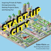 Start-Up City : Inspiring Private and Public Entrepreneurship, Getting Projects Done, and Having Fun, Paperback / softback Book