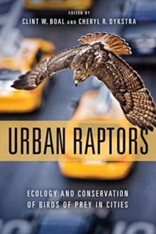 Urban Raptors : Ecology and Conservation of Birds of Prey in Cities, Hardback Book