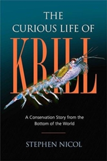 The Curious Life of Krill : A Conservation Story from the Bottom of the World, Hardback Book