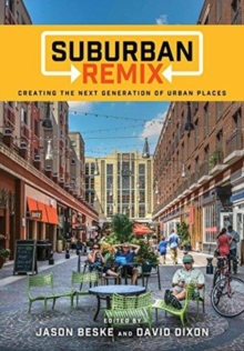 Suburban Remix : Creating the Next Generation of Urban Places, Paperback / softback Book
