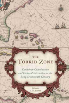 The Torrid Zone : Caribbean Colonization and Cultural Interaction in the Long Seventeenth Century, Hardback Book